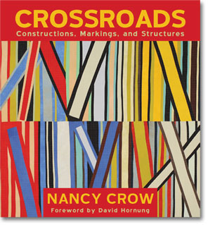 Crossroads: Constructions, Markings and Structures - new quilts by Nancy Crow